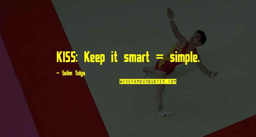 Keep It Simple Quotes By Selim Tolga: KISS: Keep it smart = simple.