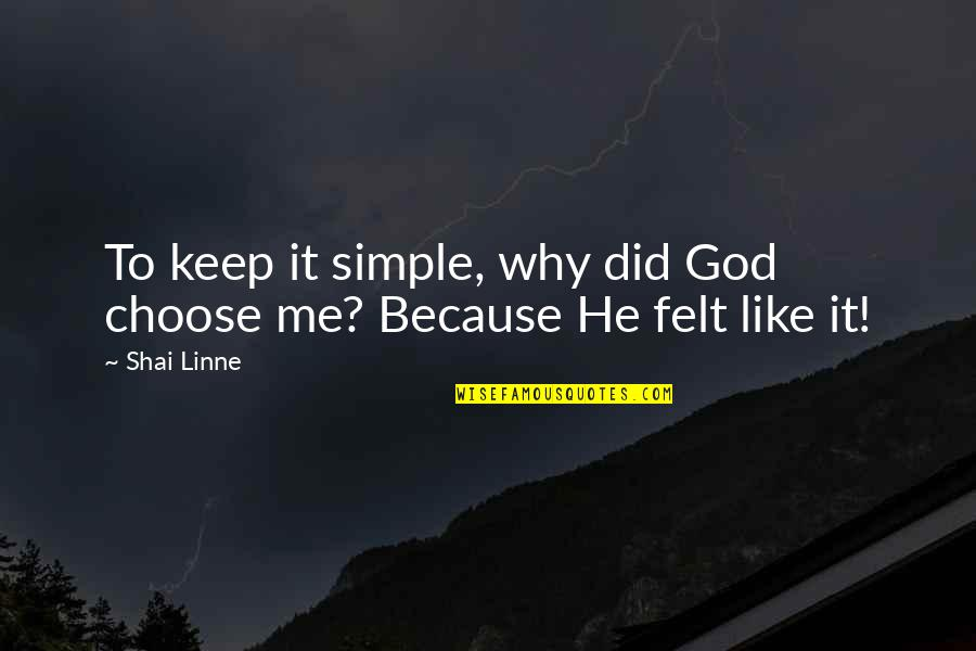 Keep It Simple Quotes By Shai Linne: To keep it simple, why did God choose