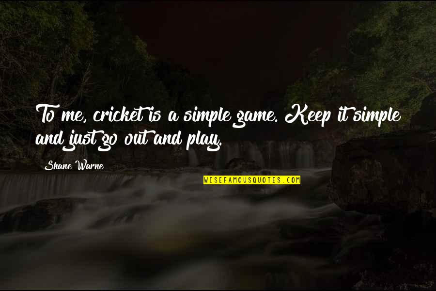 Keep It Simple Quotes By Shane Warne: To me, cricket is a simple game. Keep