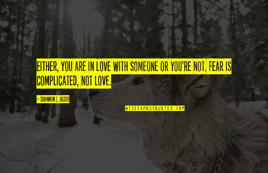 Keep It Simple Quotes By Shannon L. Alder: Either, you are in love with someone or
