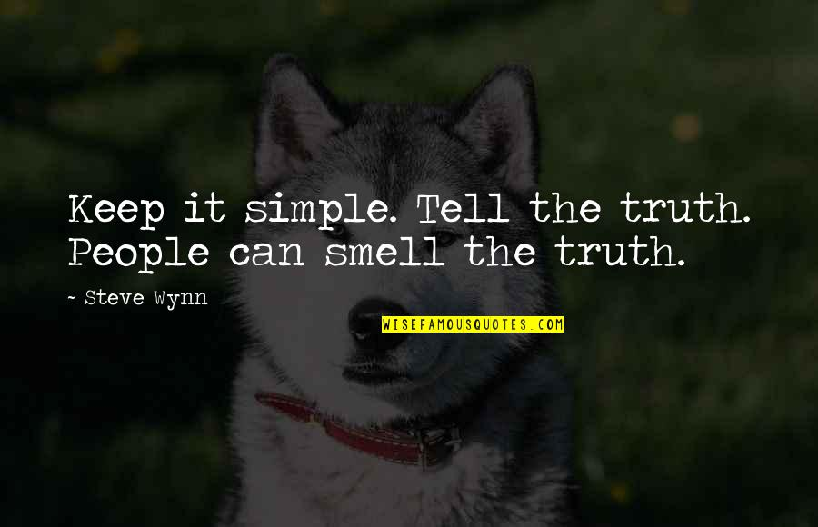 Keep It Simple Quotes By Steve Wynn: Keep it simple. Tell the truth. People can