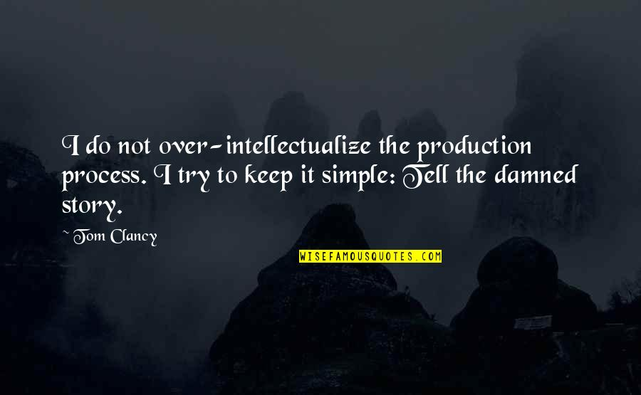Keep It Simple Quotes By Tom Clancy: I do not over-intellectualize the production process. I