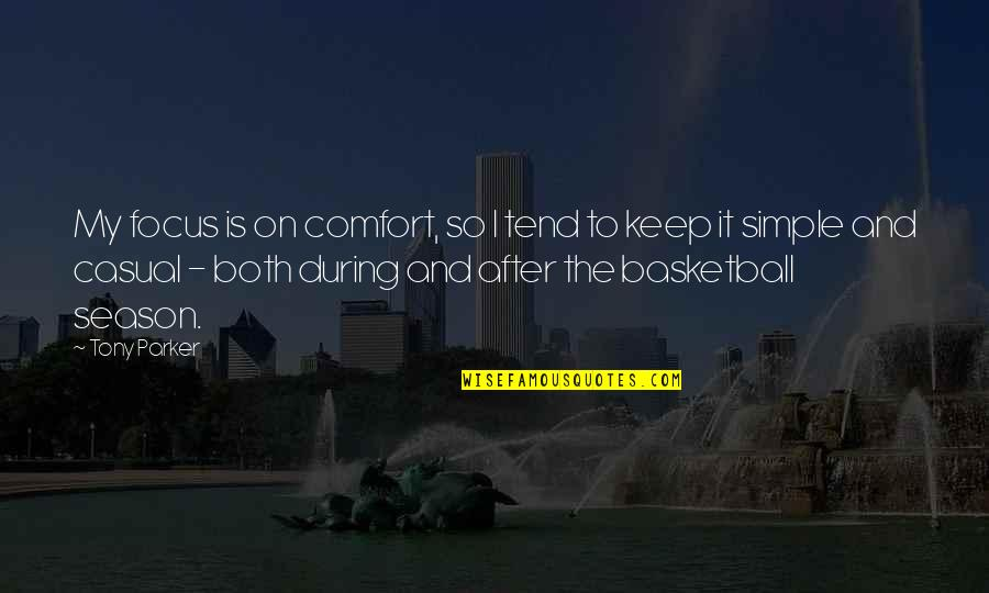 Keep It Simple Quotes By Tony Parker: My focus is on comfort, so I tend