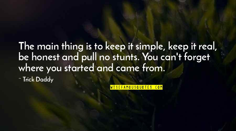 Keep It Simple Quotes By Trick Daddy: The main thing is to keep it simple,