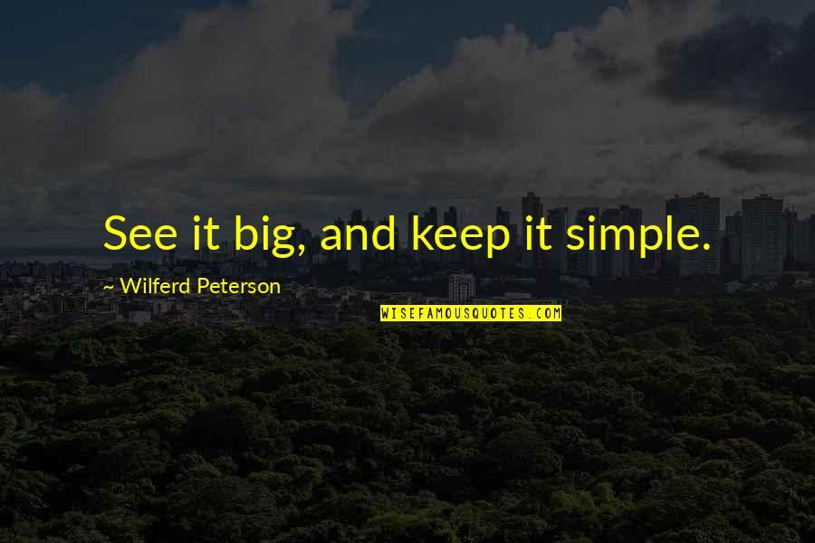 Keep It Simple Quotes By Wilferd Peterson: See it big, and keep it simple.