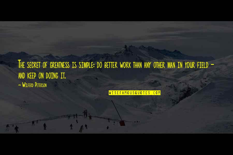Keep It Simple Quotes By Wilferd Peterson: The secret of greatness is simple: do better