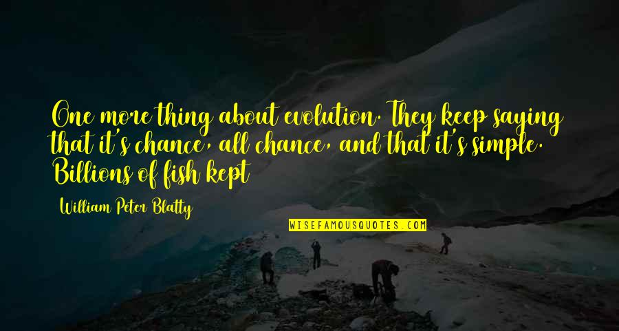 Keep It Simple Quotes By William Peter Blatty: One more thing about evolution. They keep saying