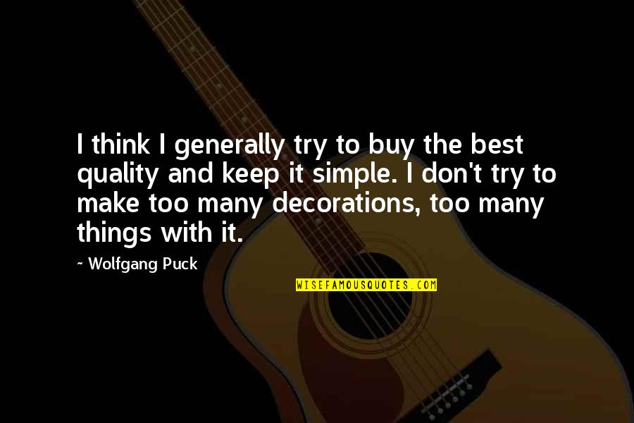 Keep It Simple Quotes By Wolfgang Puck: I think I generally try to buy the