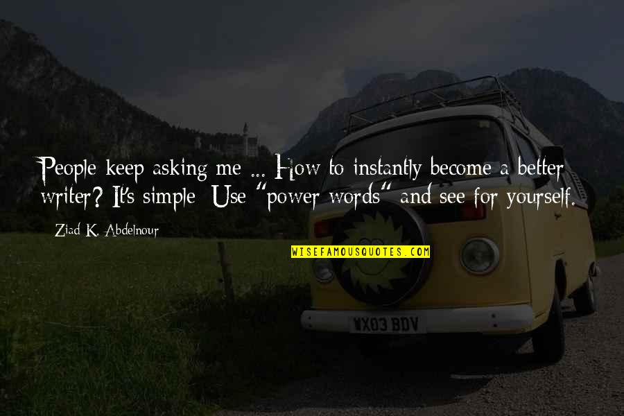 Keep It Simple Quotes By Ziad K. Abdelnour: People keep asking me ... How to instantly