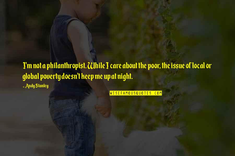 Keep Me Up All Night Quotes By Andy Stanley: I'm not a philanthropist. While I care about