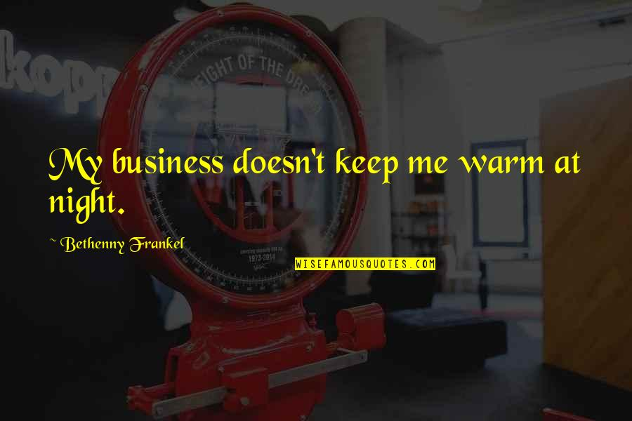 Keep Me Up All Night Quotes By Bethenny Frankel: My business doesn't keep me warm at night.