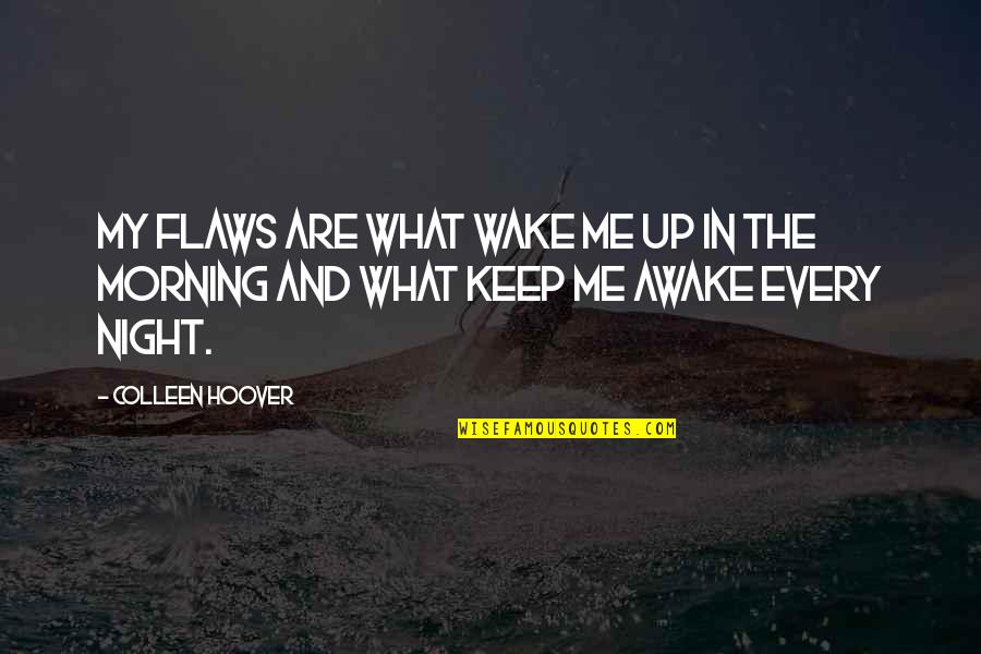 Keep Me Up All Night Quotes By Colleen Hoover: My flaws are what wake me up in