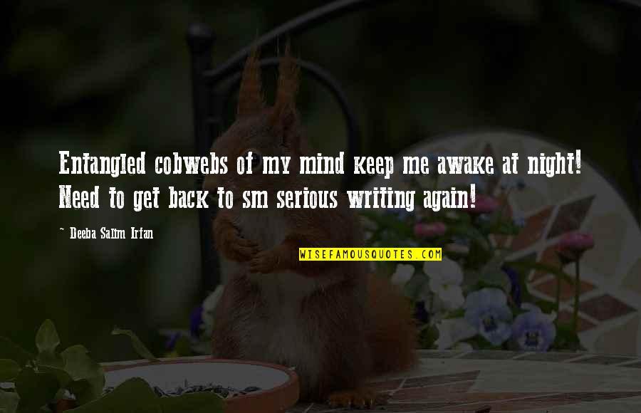 Keep Me Up All Night Quotes By Deeba Salim Irfan: Entangled cobwebs of my mind keep me awake