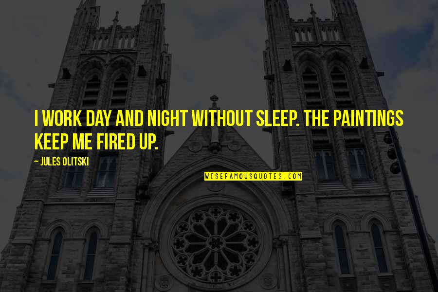 Keep Me Up All Night Quotes By Jules Olitski: I work day and night without sleep. The