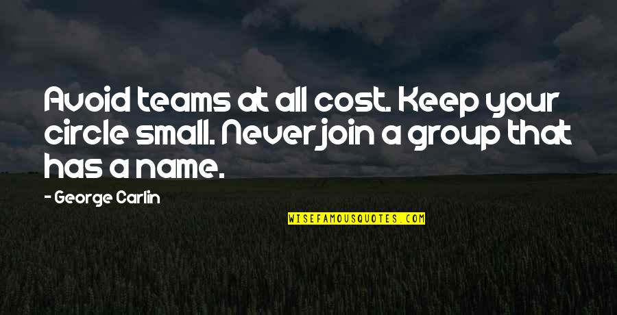 Keep My Circle Small Quotes By George Carlin: Avoid teams at all cost. Keep your circle