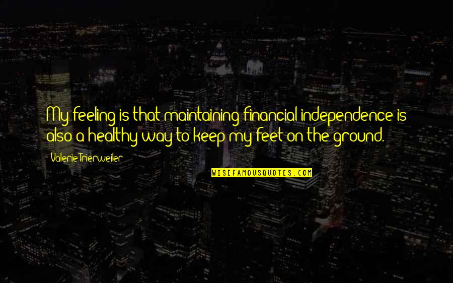 Keep My Feet On The Ground Quotes By Valerie Trierweiler: My feeling is that maintaining financial independence is