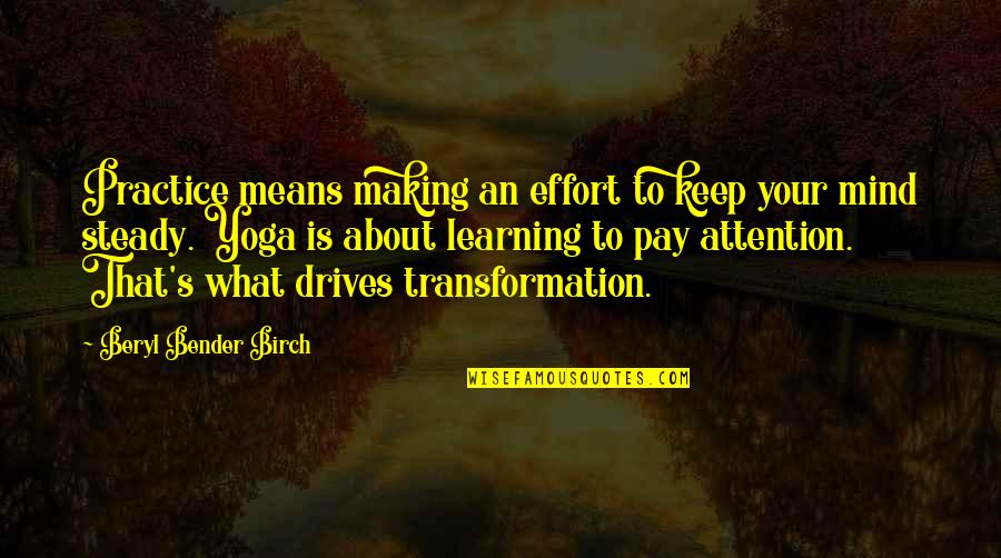 Keep On Learning Quotes By Beryl Bender Birch: Practice means making an effort to keep your