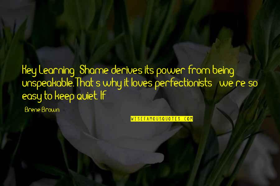 Keep On Learning Quotes By Brene Brown: Key Learning: Shame derives its power from being