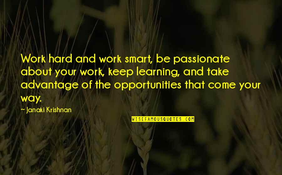 Keep On Learning Quotes By Janaki Krishnan: Work hard and work smart, be passionate about