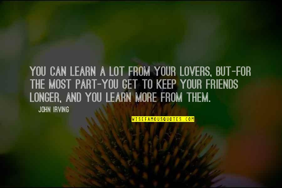 Keep On Learning Quotes By John Irving: You can learn a lot from your lovers,