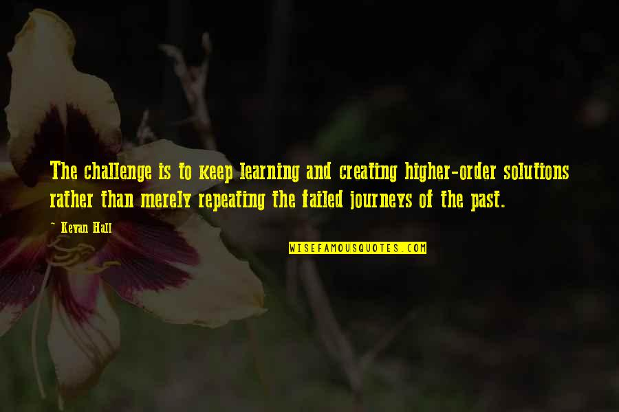 Keep On Learning Quotes By Kevan Hall: The challenge is to keep learning and creating