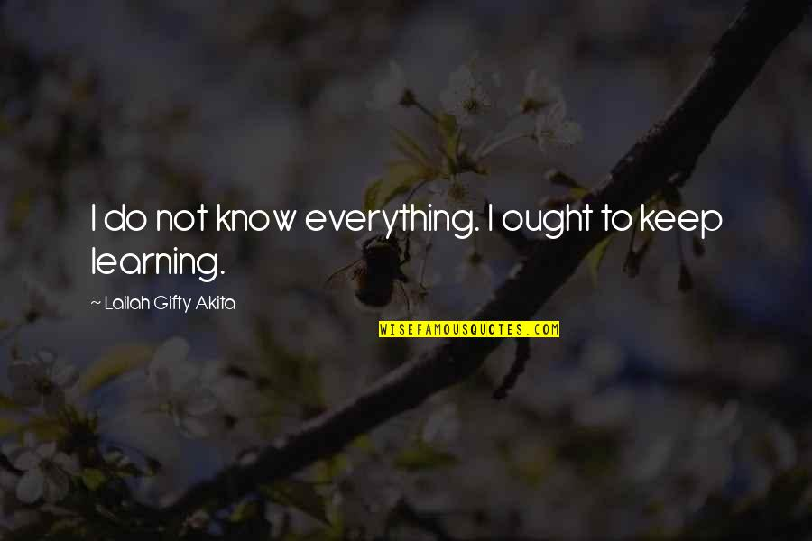 Keep On Learning Quotes By Lailah Gifty Akita: I do not know everything. I ought to