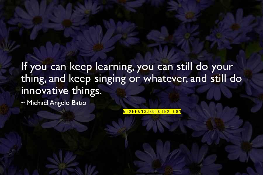 Keep On Learning Quotes By Michael Angelo Batio: If you can keep learning, you can still