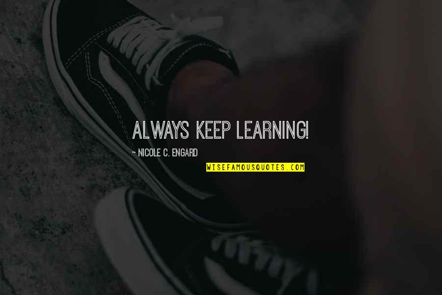 Keep On Learning Quotes By Nicole C. Engard: Always keep learning!
