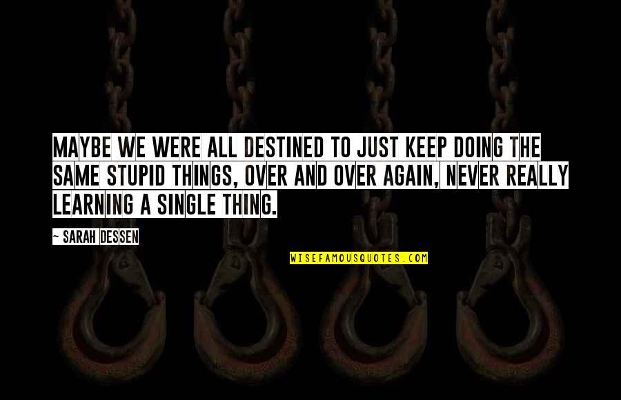 Keep On Learning Quotes By Sarah Dessen: Maybe we were all destined to just keep