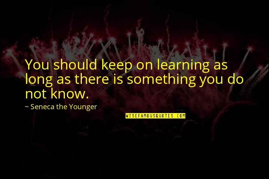 Keep On Learning Quotes By Seneca The Younger: You should keep on learning as long as