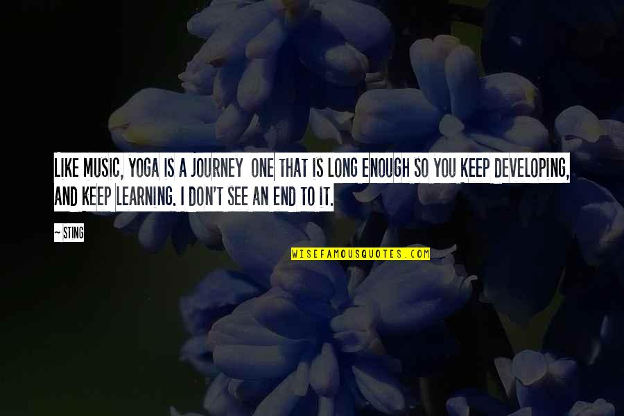 Keep On Learning Quotes By Sting: Like music, yoga is a journey one that