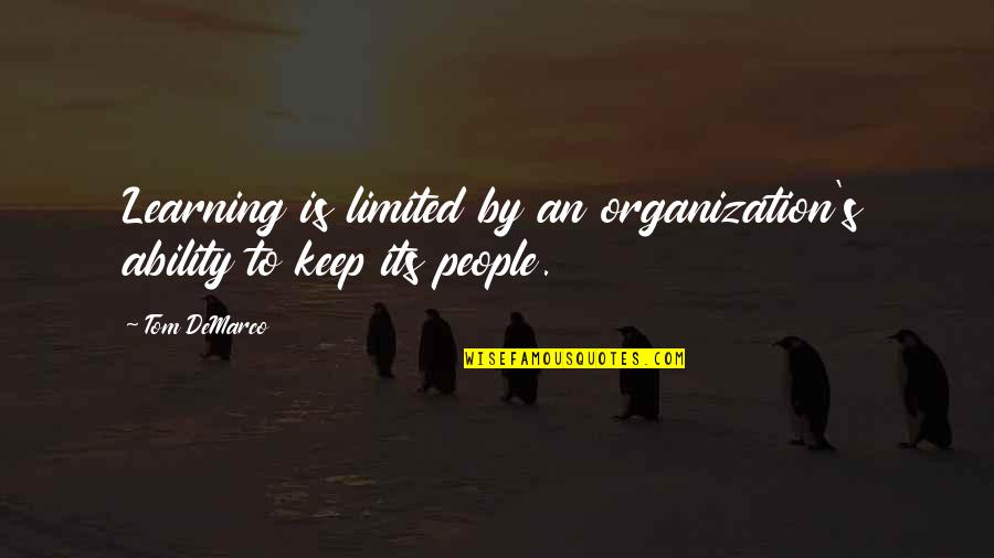 Keep On Learning Quotes By Tom DeMarco: Learning is limited by an organization's ability to