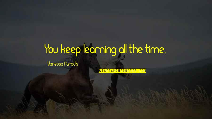 Keep On Learning Quotes By Vanessa Paradis: You keep learning all the time.