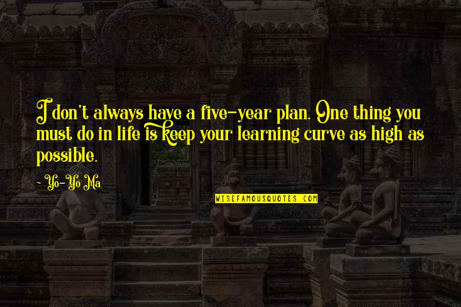 Keep On Learning Quotes By Yo-Yo Ma: I don't always have a five-year plan. One