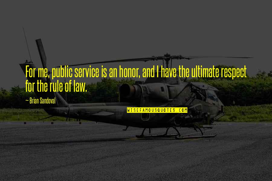 Keep Room Clean Quotes By Brian Sandoval: For me, public service is an honor, and