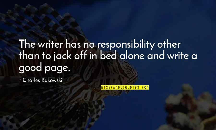 Keep Room Clean Quotes By Charles Bukowski: The writer has no responsibility other than to