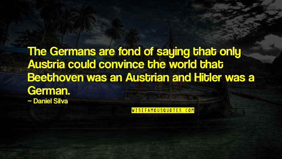 Keep Room Clean Quotes By Daniel Silva: The Germans are fond of saying that only