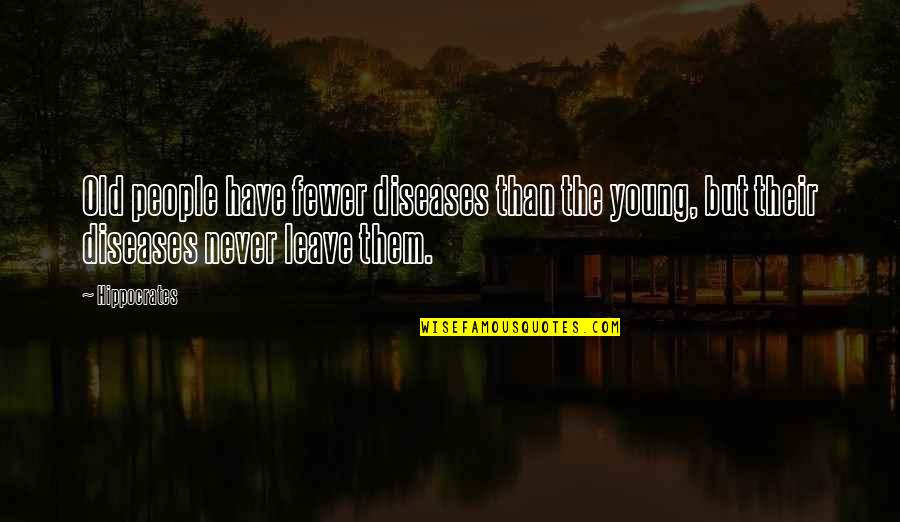 Keep Room Clean Quotes By Hippocrates: Old people have fewer diseases than the young,