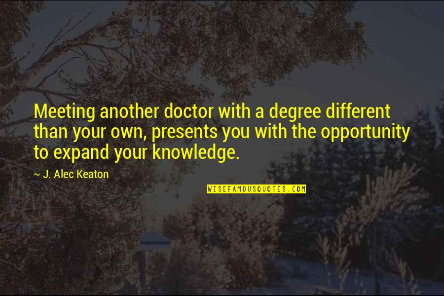 Keep Room Clean Quotes By J. Alec Keaton: Meeting another doctor with a degree different than