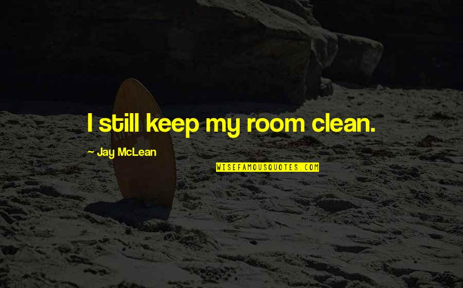 Keep Room Clean Quotes By Jay McLean: I still keep my room clean.