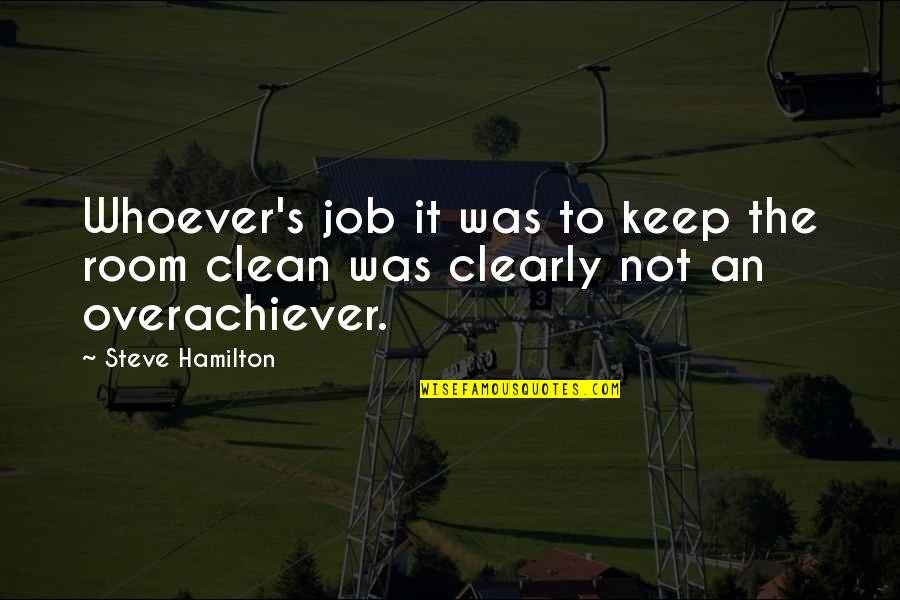 Keep Room Clean Quotes By Steve Hamilton: Whoever's job it was to keep the room