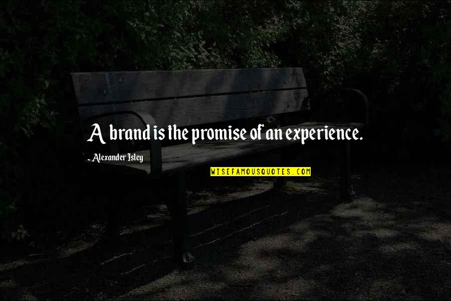 Keep Smiling Even Though Quotes By Alexander Isley: A brand is the promise of an experience.