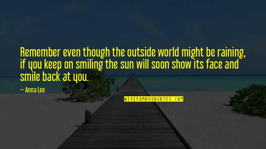 Keep Smiling Even Though Quotes By Anna Lee: Remember even though the outside world might be