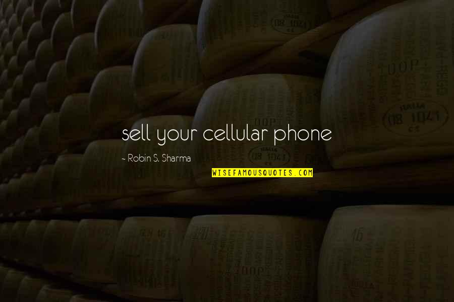 Keep Smiling Even Though Quotes By Robin S. Sharma: sell your cellular phone