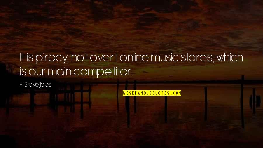 Keep Smiling Even Though Quotes By Steve Jobs: It is piracy, not overt online music stores,