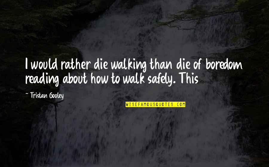 Keep Smiling Even Though Quotes By Tristan Gooley: I would rather die walking than die of