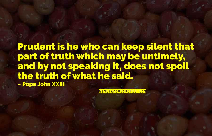 Keep Speaking The Truth Quotes By Pope John XXIII: Prudent is he who can keep silent that