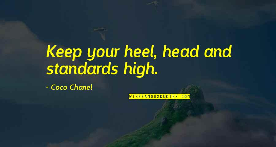 Keep Standards High Quotes By Coco Chanel: Keep your heel, head and standards high.