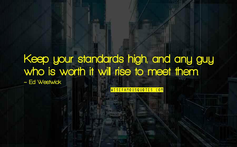 Keep Standards High Quotes By Ed Westwick: Keep your standards high, and any guy who