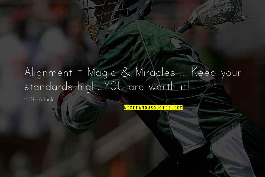 Keep Standards High Quotes By Sheri Fink: Alignment = Magic & Miracles ... Keep your